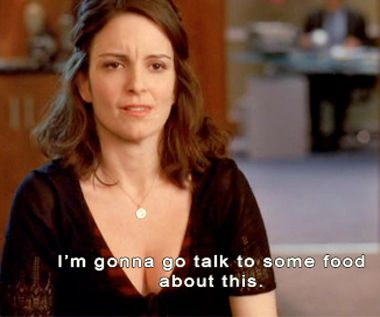 30 Rock:  I'm gonna go talk to some food about this.