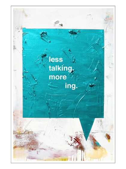 less talking more ing