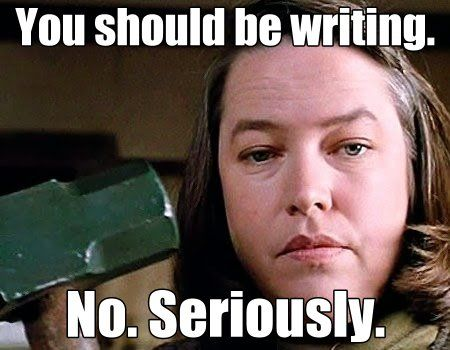 You Should Be Writing.  Misery